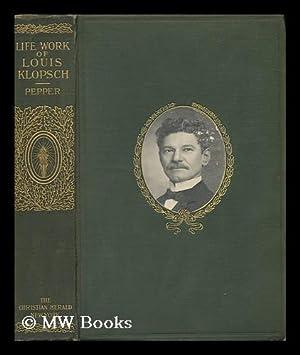 Life-Work of Louis Klopsch; Romance of a: Pepper, Charles Melville