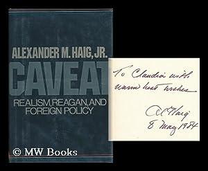 Caveat : Realism, Reagan, and Foreign Policy / Alexander M. Haig, Jr.: Haig, Alexander Meigs (...