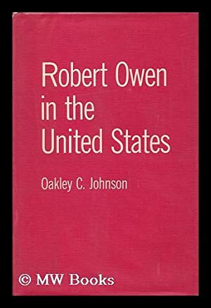 Robert Owen in the United States / Edited by Oakley C. Johnson : Foreword by A. L. Morton: ...