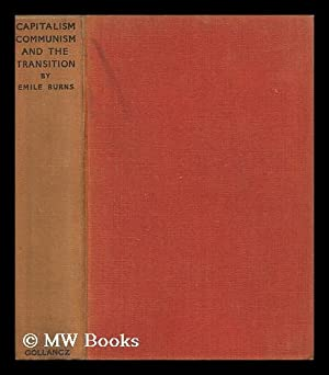 Capitalism, Communism, and the Transition / by Emile Burns: Burns, Emile (1889-1972)