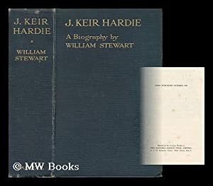 J. Keir Hardie. a Biography . with an Introduction by J. Ramsay MacDonald [And Portraits]: Stewart,...