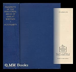 Prospects of the Industrial Areas of Great Britain / by M. P. Fogarty ; with an Introduction ...
