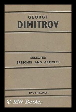 Selected Speeches and Articles / by Georgi Dimitrov: Dimitrov, Georgi (1882-1949)