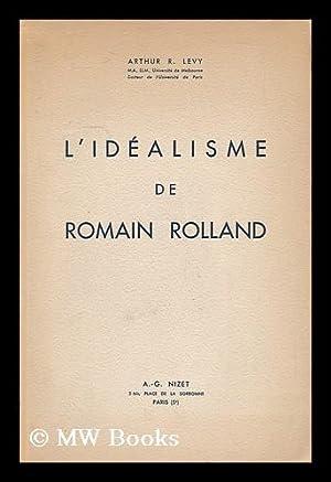 L'Idealisme De Romain Rolland: Levy, Arthur R.