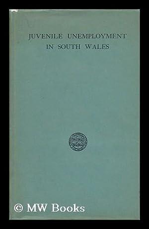 Juvenile Unemployment in South Wales, by Gwynne Meara: Meara, Gwynne