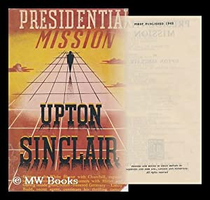 Presidential Mission; 1942-1943: Sinclair, Upton (1878-1968)
