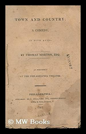 Town and Country : a Comedy in Five Acts, As Performed At the Philadelphia Theatre / by Thomas...
