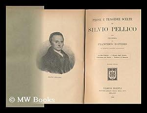 Prose E Tragedie Scelte Di Silvio Pellico / Con Proemio Di Francesco D'Ovidio: Pellico, ...
