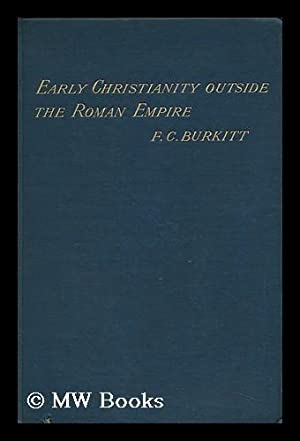 Early Christianity Outside the Roman Empire: Burkitt, Francis Crawford (1864-1935)