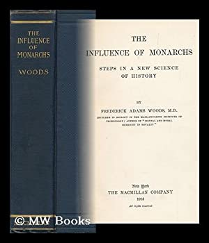 The Influence of Monarchs; Steps in a New Science of History / by Frederick Adams Woods: Woods...