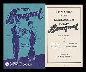 Francis B. Martineau's Victory Bouquet: Rice, Harold. Francis B. Martineau (Ill. ). John Braun...