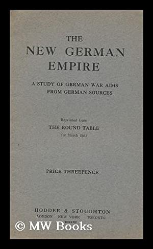 The New German Empire : a Study of German War Aims from German Sources: Round Table