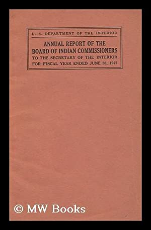 Report of the Board of Indian Commissioners to the Secretary of the Interior for the Fiscal Year ...