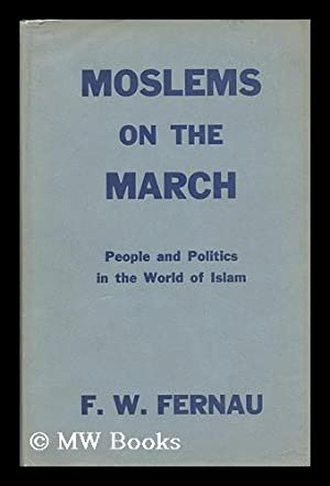Moslems on the March. People and Politics in the World of Islam: Fernau, F. W.
