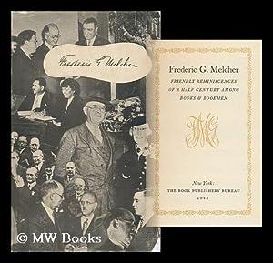Frederic G. Melcher; Friendly Reminiscences of a Half Century Among Books & Bookmen: Book ...