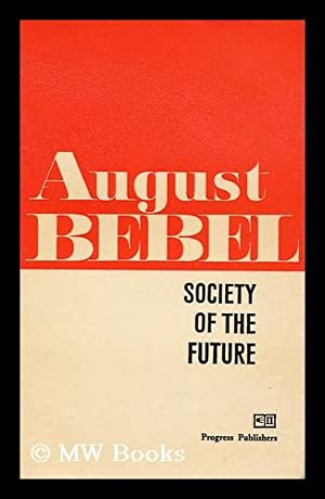 Society of the Future: Bebel, August (1840-1913)