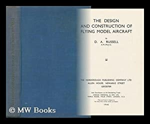 The Design and Construction of Flying Model Aircraft / by D. A. Russell: Russell, Douglas ...