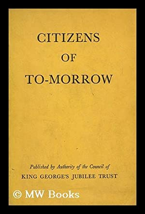 Citizens of To-Morrow : a Study of the Influence Affecting the Upbringing of Young People: King ...