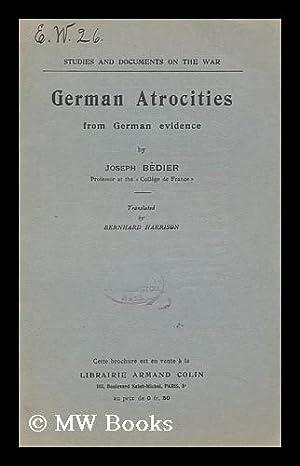 German Atrocities from German Evidence / by Joseph Bedier ; Trans. by Bernhard Harrison: Bedier, ...