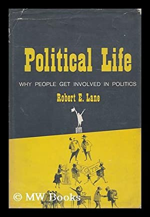Political Life : why People Get Involved in Politics: Lane, Robert Edwards