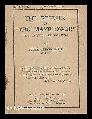 The Return of the Mayflower : why America is Fighting / by Judge Henry Neil: Neil, Henry