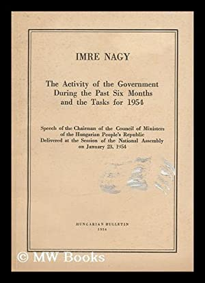 The Activity of the Government During the Past Six Months and the Tasks for 1954 [By] Imre Nagy. ...