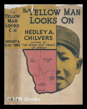 The Yellow Man Looks On. Being the Story of the Anglo-Dutch Conflict in Southern Africa and its ...