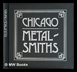 Chicago Metalsmiths : an Illustrated History / by Sharon S. Darling, in Association with Gail ...