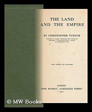 The Land and the Empire / by Christopher Turnor . with Tables and Diagrams: Turnor, ...