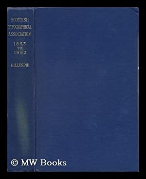 A Hundred Years of Progress; the Record of the Scottish Typographical Association, 1853 to 1952: ...