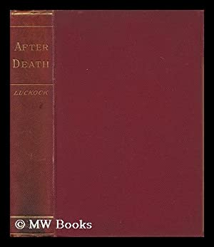 After Death : an Examination of the Testimony of Primitive Times Respecting the State of the ...