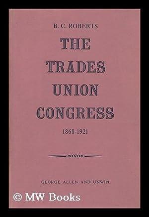The Trades Union Congress, 1868-1921: Roberts, B. C. (Benjamin Charles)