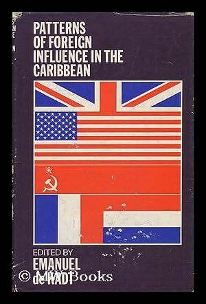 Patterns of Foreign Influence in the Caribbean, Edited by Emanuel De Kadt: De Kadt, Emanuel Jehuda ...