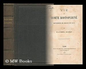 Vie Du Comte Rostopchine : Gouverneur De Moscou En 1812 / Par M. Le Comte A. De Segur: Segur, ...