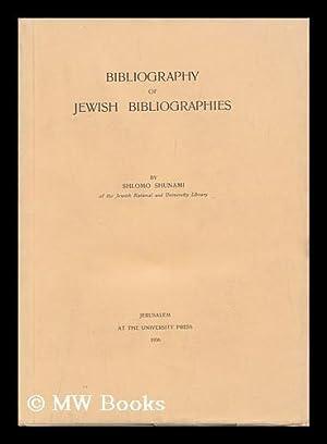 Bibliography of Jewish Bibliographies, by Shlomo Shunami: Shunami, Shlomo