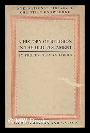 A History of Religion in the Old Testament / by Max Loehr: Loehr, Max Richard Hermann (1864-...