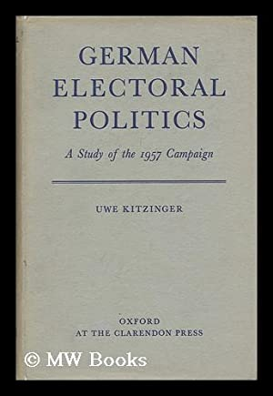 German Electoral Politics, a Study of the 1957 Campaign: Kitzinger, Uwe W.