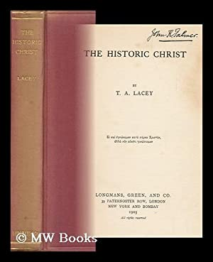 The Historic Christ / by T. A. Lacey: Lacey, Thomas Alexander (1853-1931)