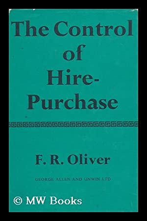 The Control of Hire-Purchase / by F. R. Oliver: Oliver, F. R. (Francis Richard)