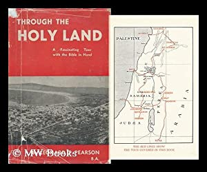 Through the Holy Land : a Fascinating Tour with the Bible in Hand / by Leonard T. Pearson: ...