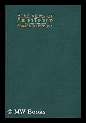 Some Views of Modern Theology : Being: Lewis, Edward William