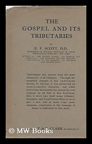 The Gospel and its Tributaries / by Ernest Findlay Scott: Scott, Ernest F. (Ernest Findlay) (...