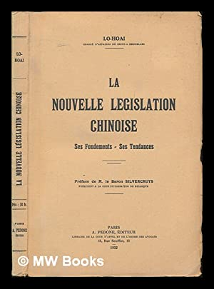 La Nouvelle Legislation Chinoise : Ses Fondements, Ses Tendances / Lo-Hoai ; Preface De M. Le ...