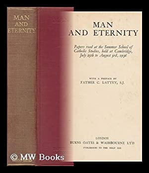 Man and Eternity : Papers Read At the Summer School of Catholic Studies : Held At Cambridge July ...