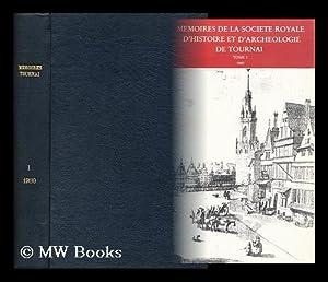 Memoires De La Societe Royale D'Histoire Et D'Archeologie De Tournai ; Tome 1: La Societe...