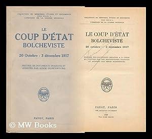 Le Coup D'Etat Bolcheviste, 20 Octobre-3 Decembre 1917, Recueil Des Documents Relatifs a La ...