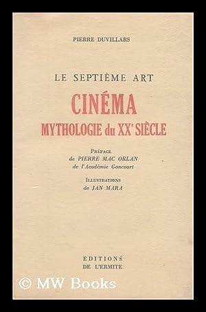 Le Septieme Art. Tome 1 , Cinema, Mythologie Du Xxe Siecle / Pierre Duvillars ; Preface De ...