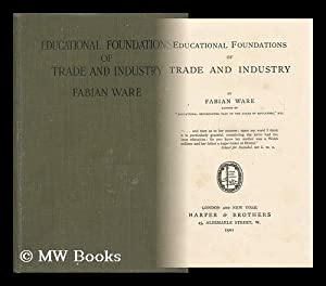 Educational Foundations of Trade and Industry / by Fabian Ware: Ware, Fabian Arthur Goulstone