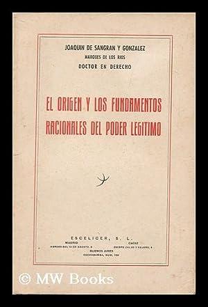 El Origen Y Los Fundamentos Racionales Del Poder Legitimo: Sangran Y Gonzalez, Joaquin De, Marques ...
