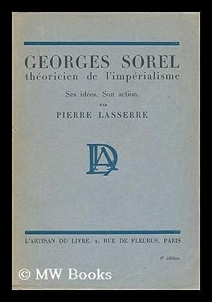 Georges Sorel: Theoricien De L'Imperialisme. Ses Idees - Son Action: Lasserre, Pierre